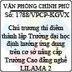 Công văn 1788/VPCP-KGVX - Chủ trương thí điểm thành lập Trường đại học định hướng ứng dụng trên cơ sở nâng cấp Trường Cao đẳng nghề LILAMA 2