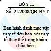 Quyết định số 21/2008/QĐ-BYT - Về việc ban hành danh mục vật tư y tế tiêu hao, vật tư y tế thay thế trong khám, chữa bệnh