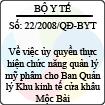 Quyết định số 22/2008/QĐ-BYT - Về việc ủy quyền thực hiện chức năng quản lý mỹ phẩm cho Ban Quản lý Khu kinh tế cửa khẩu Mộc Bài, tỉnh Tây Ninh tại Khu thương mại công nghiệp thuộc Khu kinh tế cửa khẩu Mộc Bài, tỉnh Tây Ninh