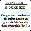 Quyết định 260/QĐ-BXD - Về việc công nhận cơ sở đào tạo bồi dưỡng nghiệp vụ giám sát thi công xây dựng công trình (đợt 11)