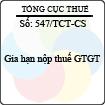 Công văn 547/2013/TCT-CS - Gia hạn nộp thuế giá trị gia tăng do Tổng cục Thuế ban hành