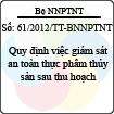Thông tư 61/2012/TT-BNNPTNT - Quy định việc giám sát an toàn thực phẩm thủy sản sau thu hoạch