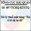 """Công văn 697/2013/TCHQ-KTSTQ - Xử lý thuế mặt hàng """"Xe ô tô tải tự đổ"""" do Tổng cục Hải quan ban hành"""