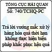 Công văn 740/2013/TCHQ-PC - Vướng mắc xử lý hàng hóa quá thời hạn không thực hiện biện pháp khắc phục hậu quả