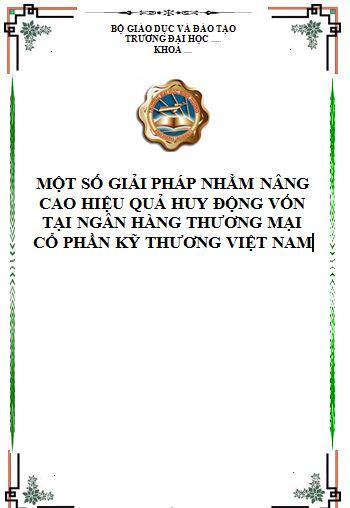 Một số giải pháp nhằm nâng cao hiệu quả huy động vốn tại Ngân hàng Thương mại Cổ phần Kỹ thương Việt Nam