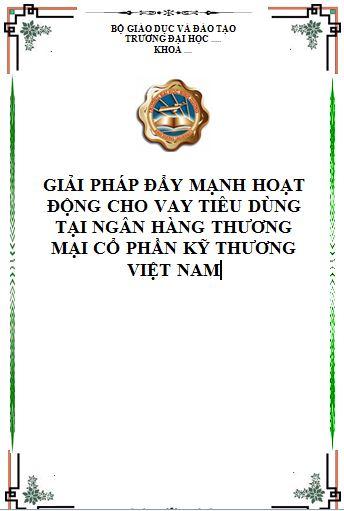 Giải pháp đẩy mạnh hoạt động cho vay tiêu dùng tại Ngân hàng Thương mại Cổ phần Kỹ thương Việt Nam