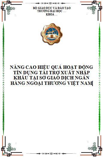 Nâng cao hiệu quả hoạt động tín dụng tài trợ Xuất Nhập khẩu tại Sở Giao Dịch Ngân hàng Ngoại Thương Việt Nam