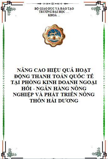 Nâng cao hiệu quả hoạt động thanh toán quốc tế tại phòng Kinh doanh ngoại hối - Ngân hàng Nông nghiệp và phát triển nông thôn Hải Dương