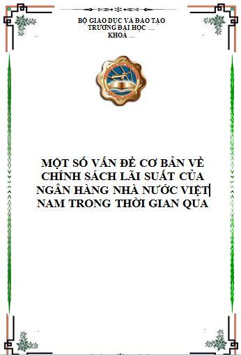 Một số vấn đề cơ bản về chính sách lãi suất của Ngân hàng Nhà nước Việt Nam trong thời gian qua