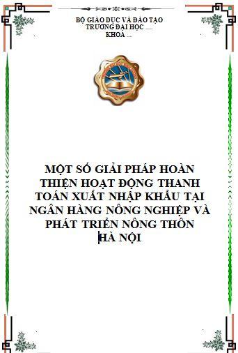 Một số giải pháp hoàn thiện hoạt động thanh toán xuất nhập khẩu tại Ngân hàng Nông nghiệp và Phát triển Nông thôn Hà Nội