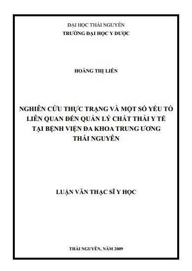 Luận văn thạc sĩ Y học: Nghiên cứu thực trạng và một số yếu tố liên quan đến quản lý chất thải y tế tại Bệnh viện đa khoa Trung ương Thái Nguyên